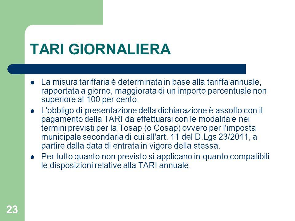 23 TARI GIORNALIERA La misura tariffaria è determinata in base alla tariffa annuale, rapportata a giorno, maggiorata di un importo percentuale non superiore al 100 per cento.