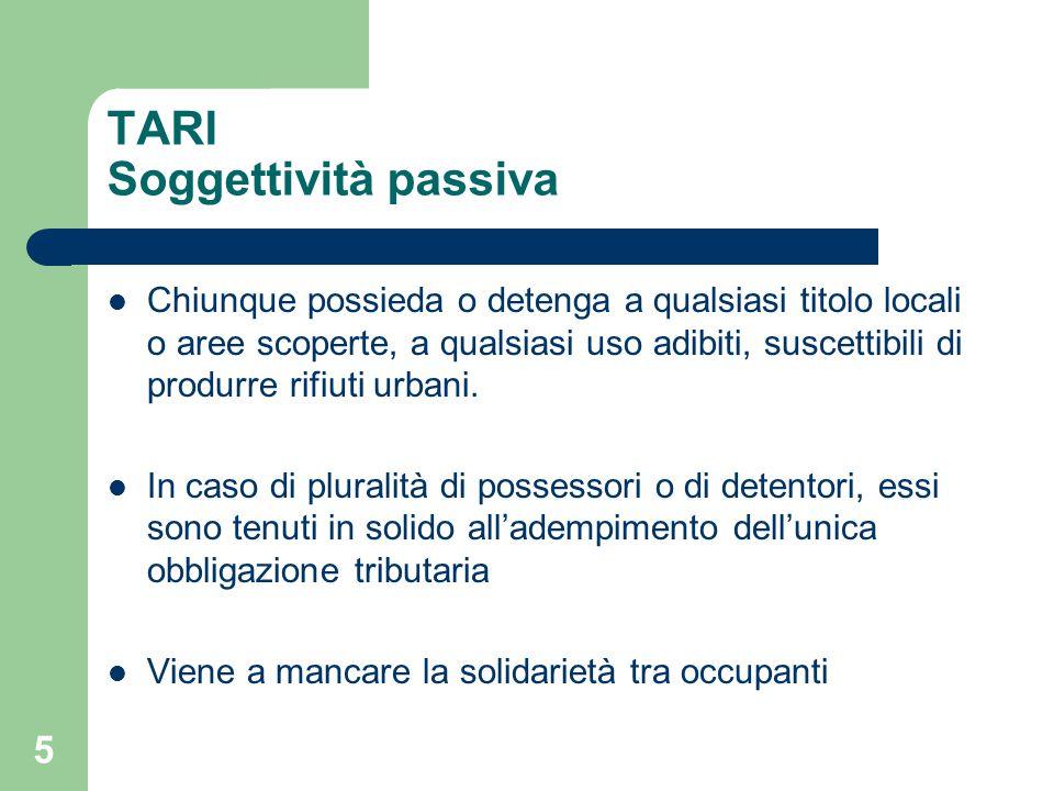 5 TARI Soggettività passiva Chiunque possieda o detenga a qualsiasi titolo locali o aree scoperte, a qualsiasi uso adibiti, suscettibili di produrre rifiuti urbani.