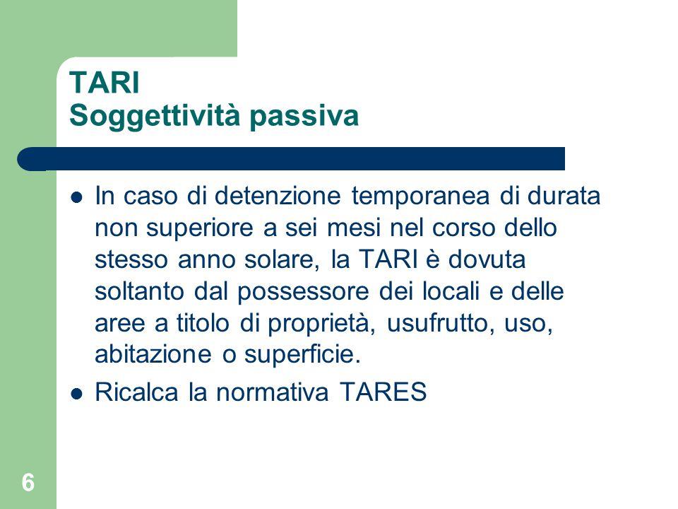 6 TARI Soggettività passiva In caso di detenzione temporanea di durata non superiore a sei mesi nel corso dello stesso anno solare, la TARI è dovuta s