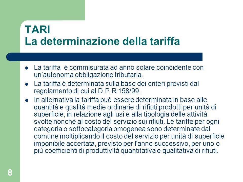 8 TARI La determinazione della tariffa La tariffa è commisurata ad anno solare coincidente con un'autonoma obbligazione tributaria. La tariffa è deter