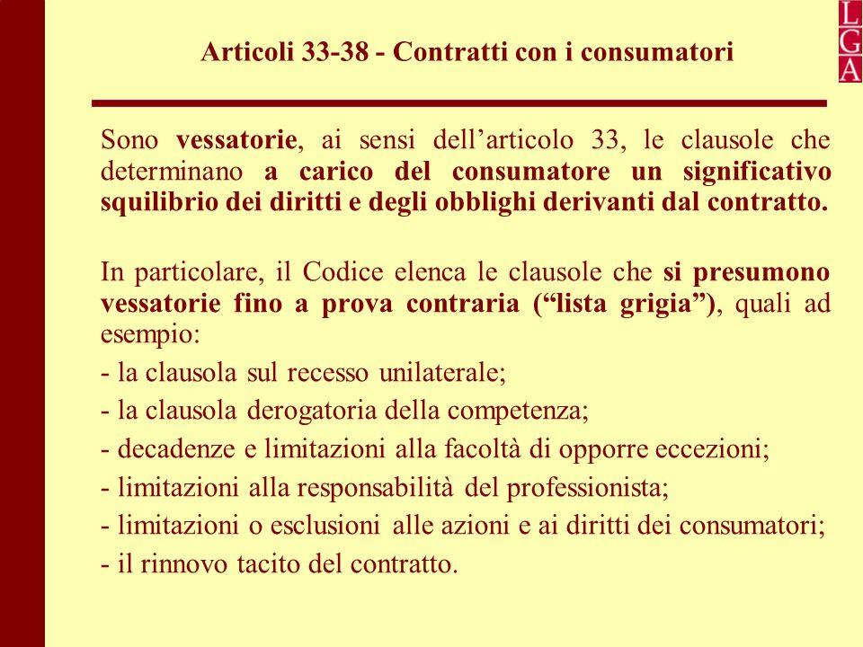 Articoli 33-38 - Contratti con i consumatori Sono vessatorie, ai sensi dell'articolo 33, le clausole che determinano a carico del consumatore un signi