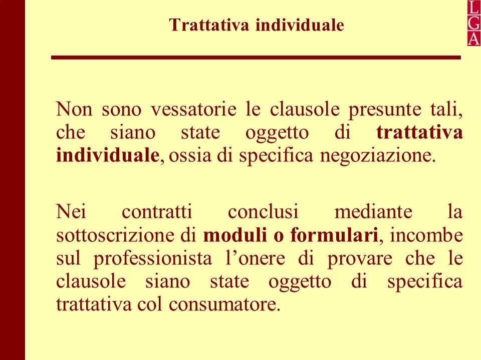 Trattativa individuale Non sono vessatorie le clausole presunte tali, che siano state oggetto di trattativa individuale, ossia di specifica negoziazio