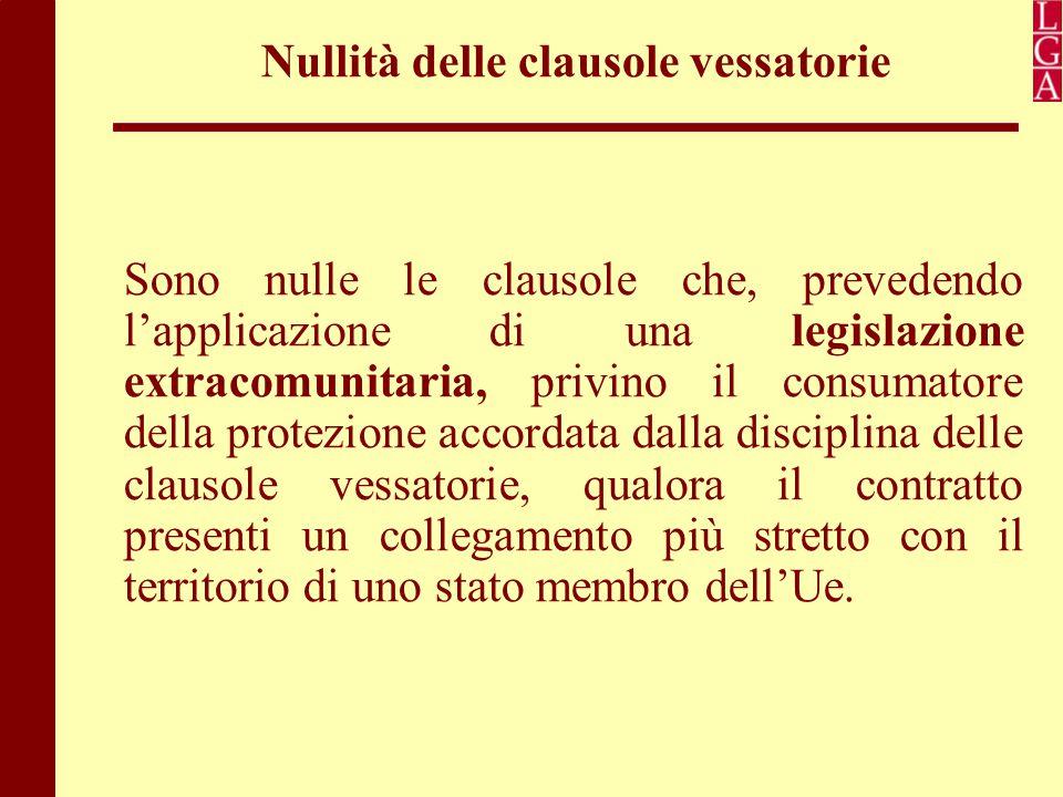 Nullità delle clausole vessatorie Sono nulle le clausole che, prevedendo l'applicazione di una legislazione extracomunitaria, privino il consumatore d
