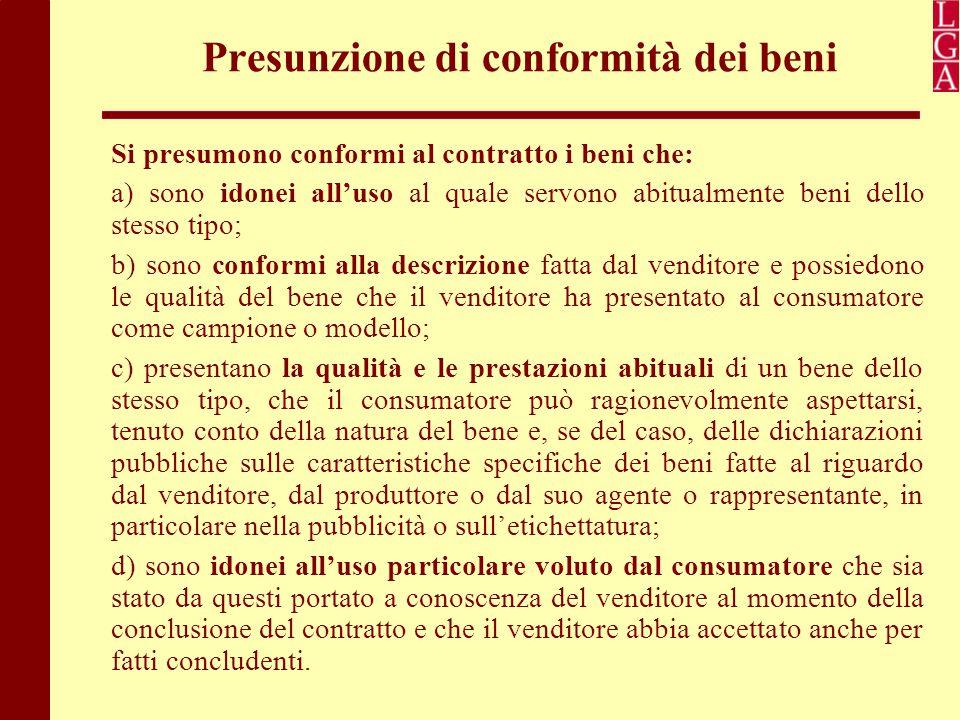 Presunzione di conformità dei beni Si presumono conformi al contratto i beni che: a) sono idonei all'uso al quale servono abitualmente beni dello stes