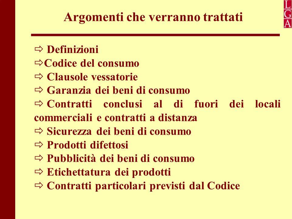 Argomenti che verranno trattati  Definizioni  Codice del consumo  Clausole vessatorie  Garanzia dei beni di consumo  Contratti conclusi al di fuo