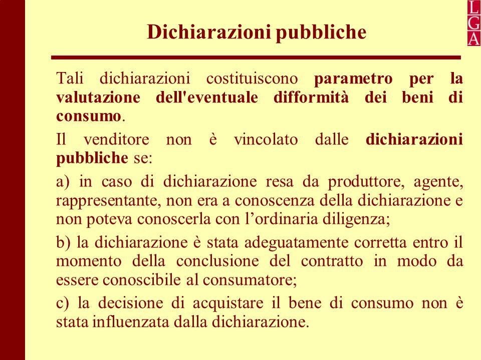 Dichiarazioni pubbliche Tali dichiarazioni costituiscono parametro per la valutazione dell'eventuale difformità dei beni di consumo. Il venditore non