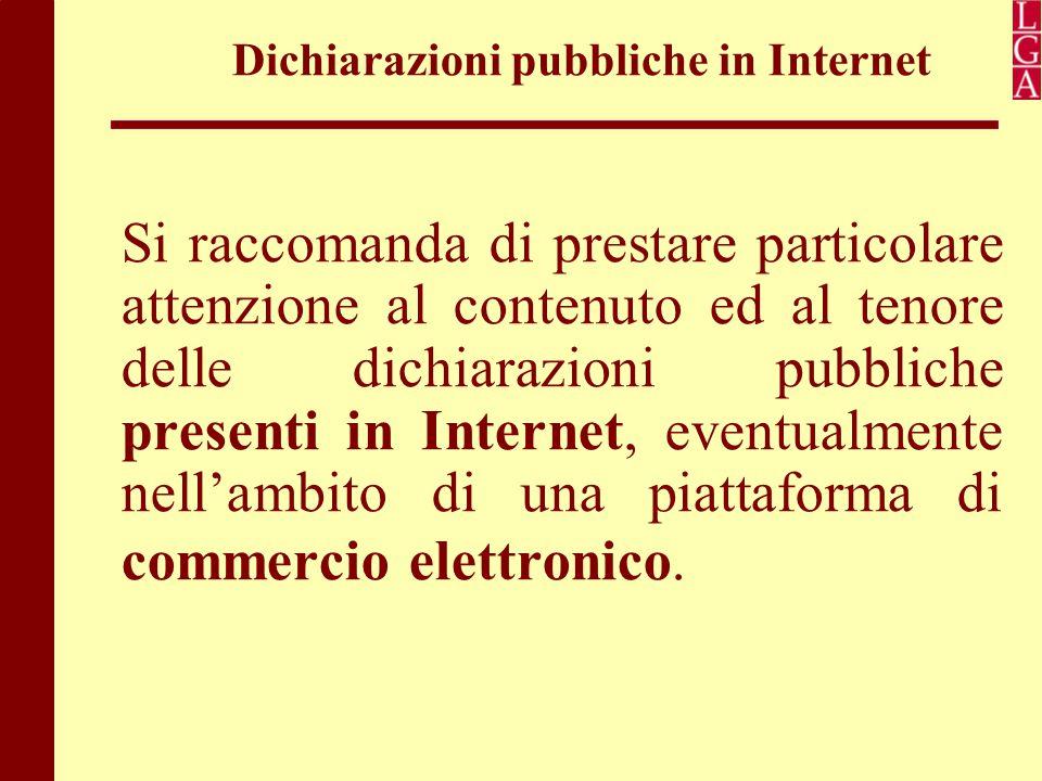 Dichiarazioni pubbliche in Internet Si raccomanda di prestare particolare attenzione al contenuto ed al tenore delle dichiarazioni pubbliche presenti