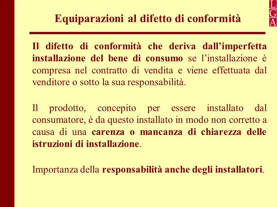 Equiparazioni al difetto di conformità Il difetto di conformità che deriva dall'imperfetta installazione del bene di consumo se l'installazione è comp