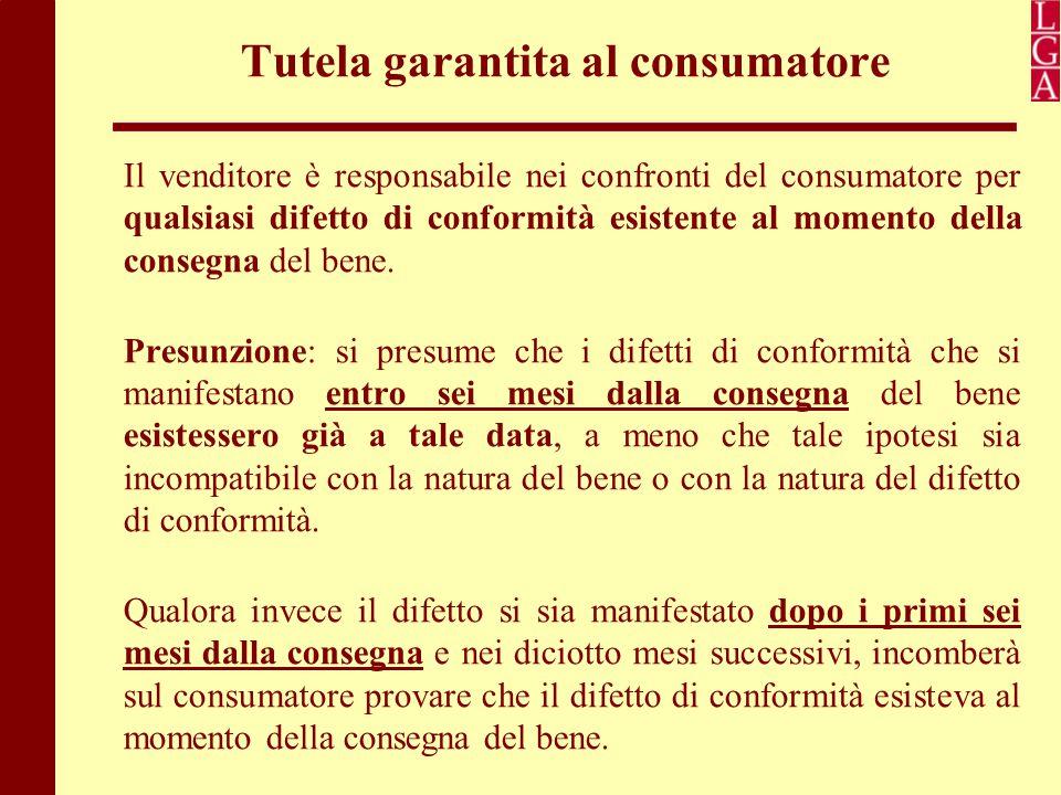 Tutela garantita al consumatore Il venditore è responsabile nei confronti del consumatore per qualsiasi difetto di conformità esistente al momento del