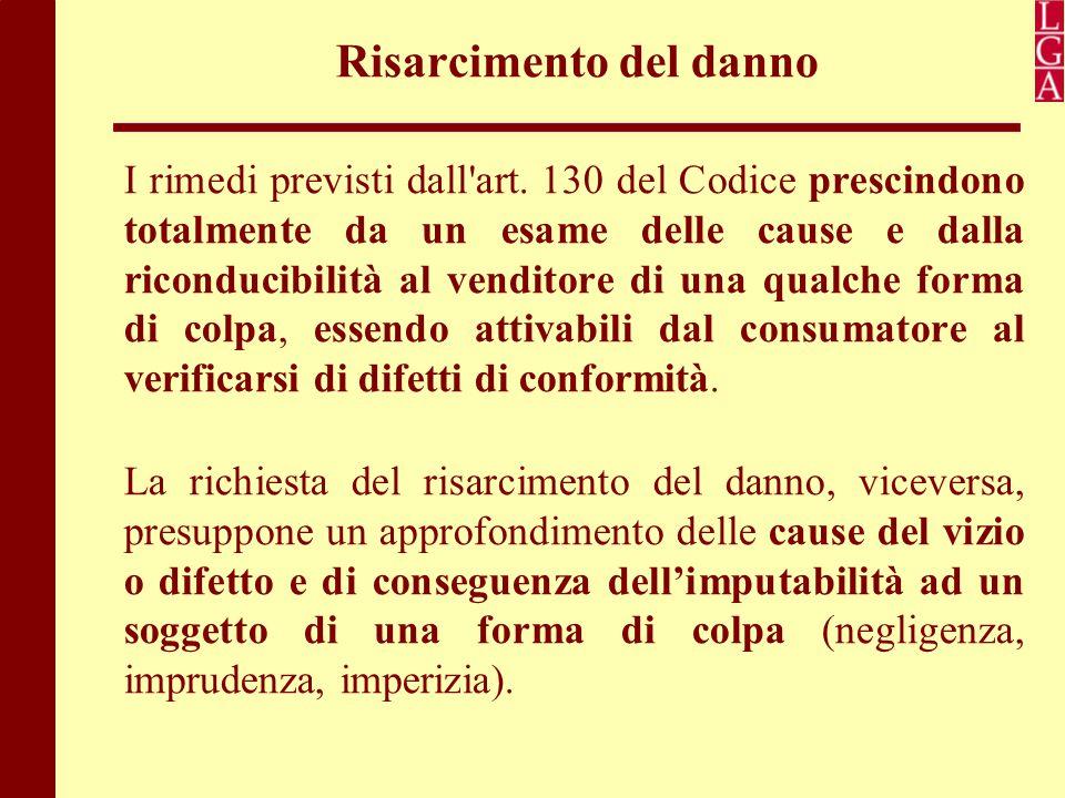 Risarcimento del danno I rimedi previsti dall'art. 130 del Codice prescindono totalmente da un esame delle cause e dalla riconducibilità al venditore