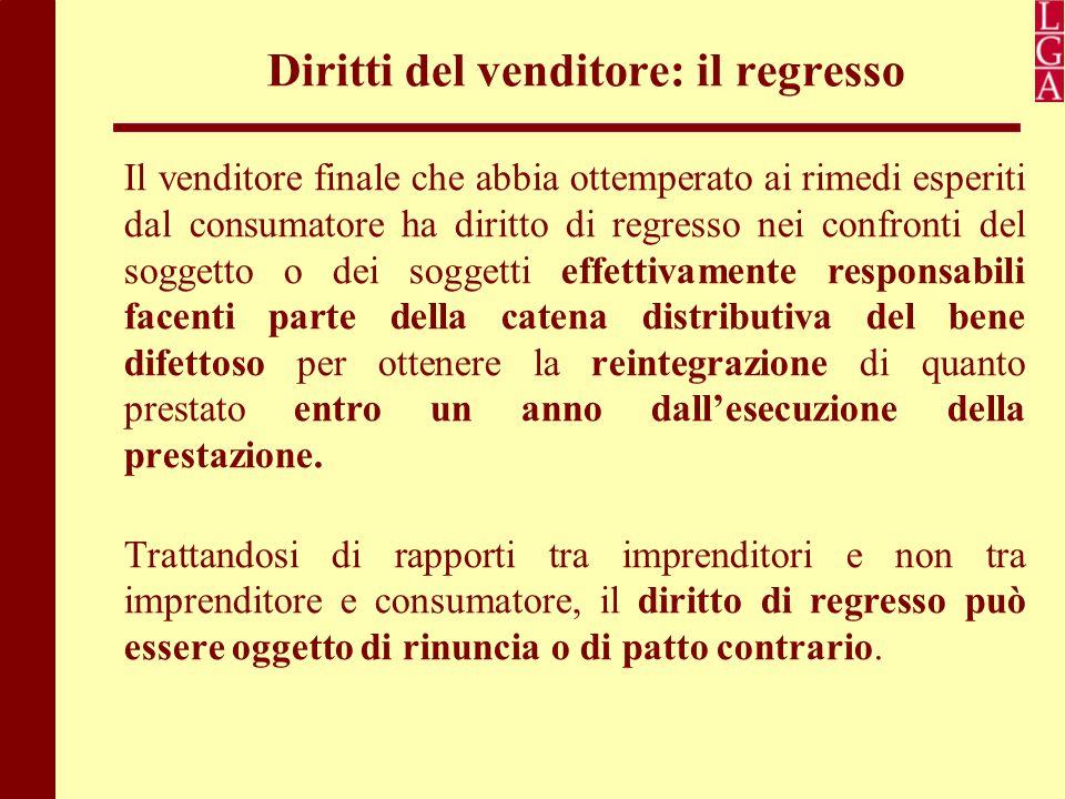 Diritti del venditore: il regresso Il venditore finale che abbia ottemperato ai rimedi esperiti dal consumatore ha diritto di regresso nei confronti d