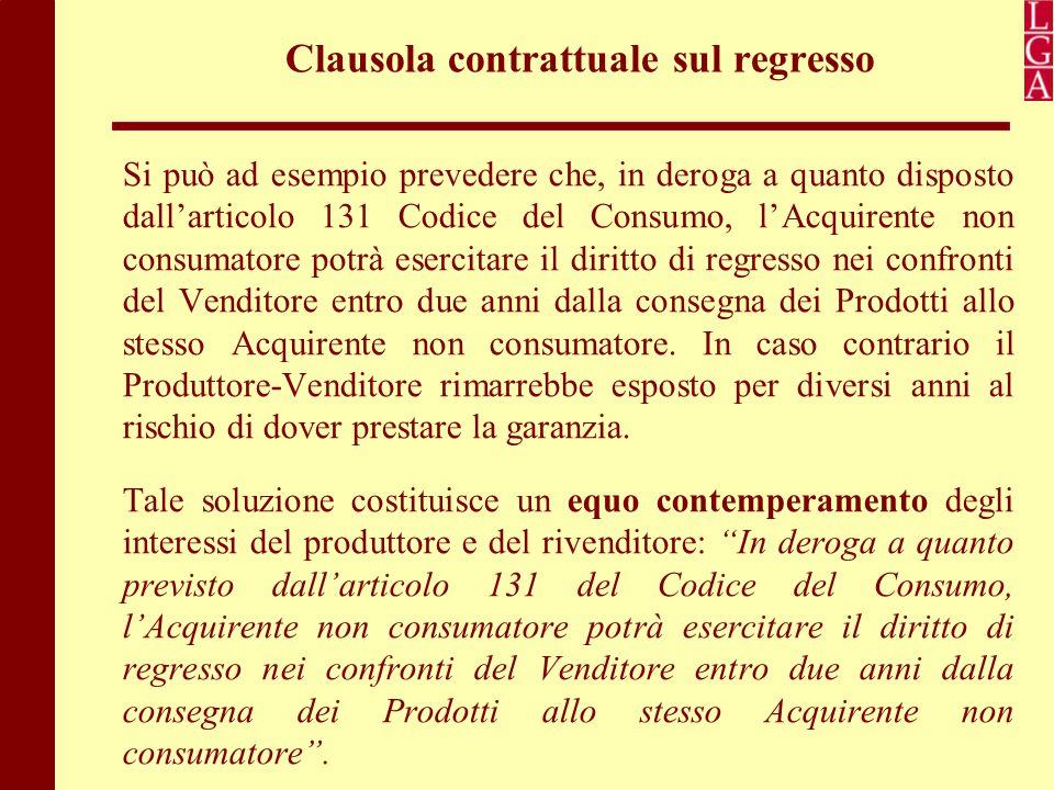 Clausola contrattuale sul regresso Si può ad esempio prevedere che, in deroga a quanto disposto dall'articolo 131 Codice del Consumo, l'Acquirente non