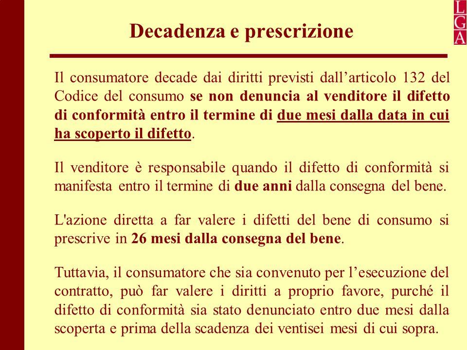 Decadenza e prescrizione Il consumatore decade dai diritti previsti dall'articolo 132 del Codice del consumo se non denuncia al venditore il difetto d