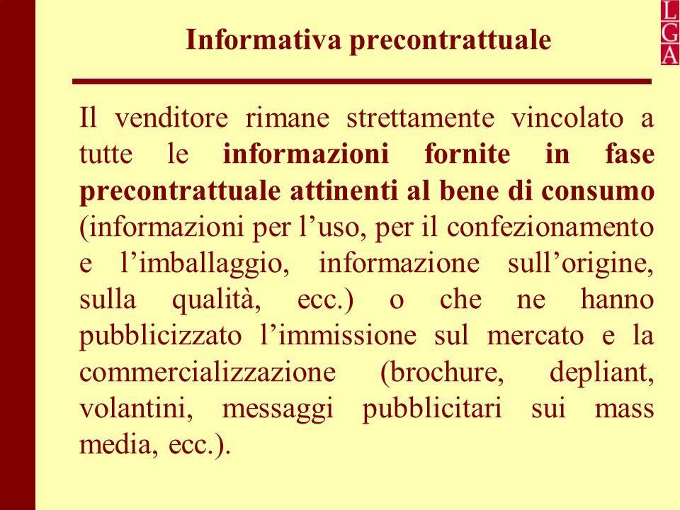 Informativa precontrattuale Il venditore rimane strettamente vincolato a tutte le informazioni fornite in fase precontrattuale attinenti al bene di co