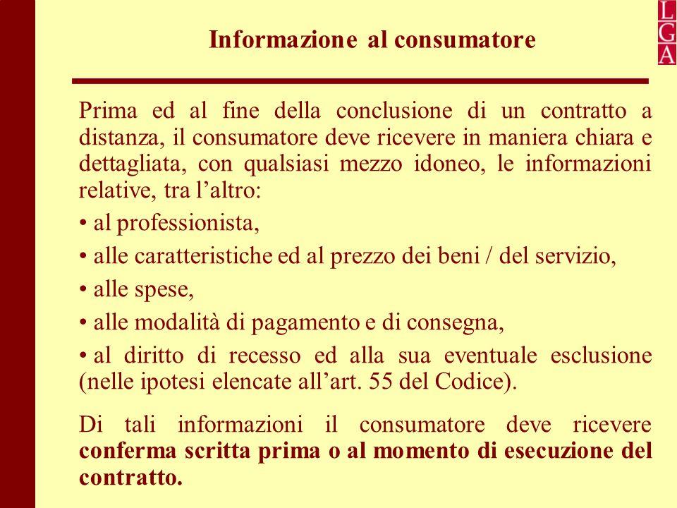 Informazione al consumatore Prima ed al fine della conclusione di un contratto a distanza, il consumatore deve ricevere in maniera chiara e dettagliat