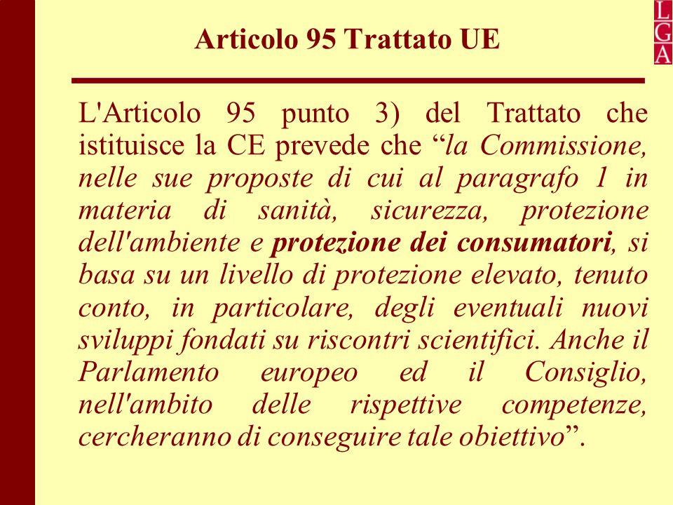 """Articolo 95 Trattato UE L'Articolo 95 punto 3) del Trattato che istituisce la CE prevede che """"la Commissione, nelle sue proposte di cui al paragrafo 1"""