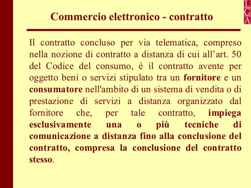 Commercio elettronico - contratto Il contratto concluso per via telematica, compreso nella nozione di contratto a distanza di cui all'art. 50 del Codi