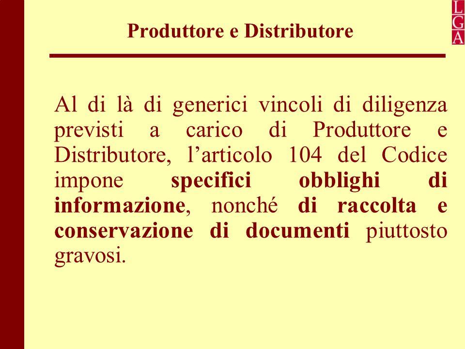 Produttore e Distributore Al di là di generici vincoli di diligenza previsti a carico di Produttore e Distributore, l'articolo 104 del Codice impone s