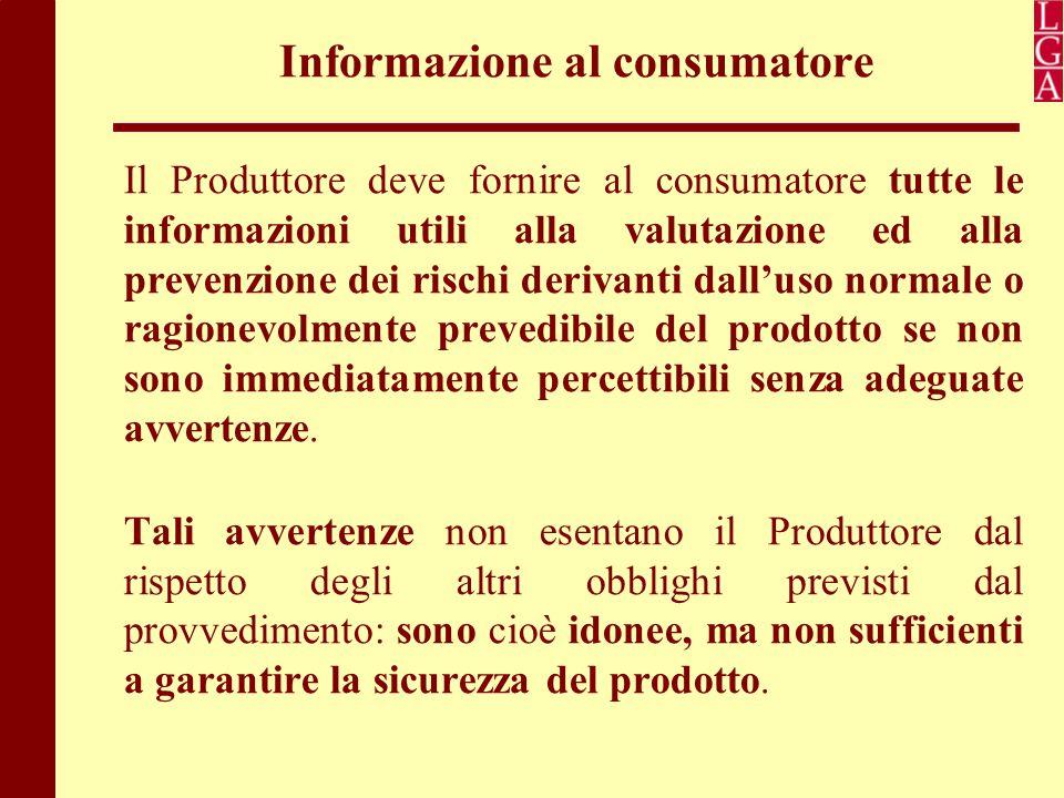 Informazione al consumatore Il Produttore deve fornire al consumatore tutte le informazioni utili alla valutazione ed alla prevenzione dei rischi deri