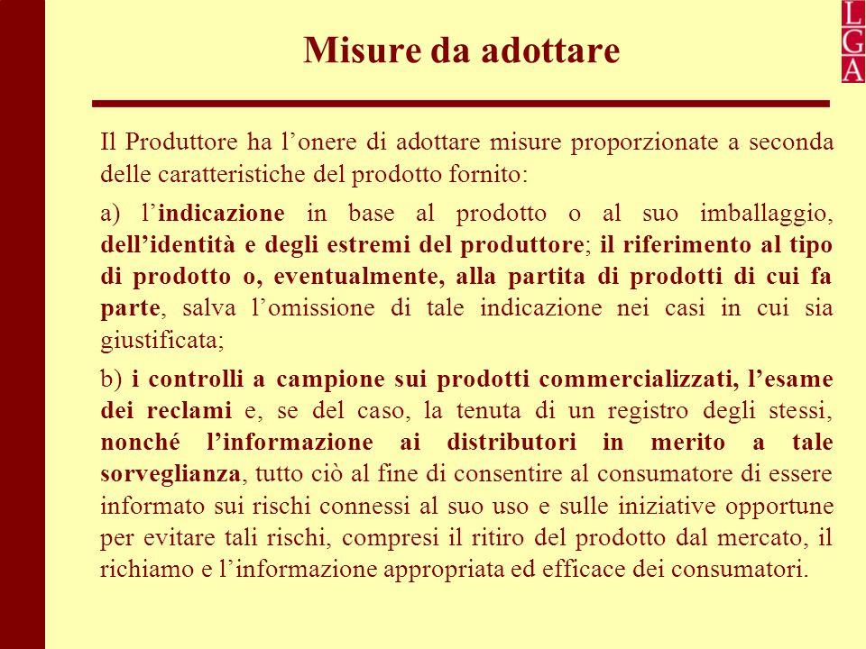 Misure da adottare Il Produttore ha l'onere di adottare misure proporzionate a seconda delle caratteristiche del prodotto fornito: a) l'indicazione in