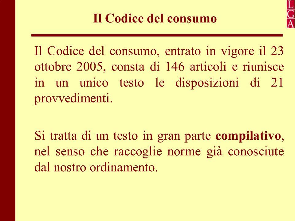 Il Codice del consumo Il Codice del consumo, entrato in vigore il 23 ottobre 2005, consta di 146 articoli e riunisce in un unico testo le disposizioni
