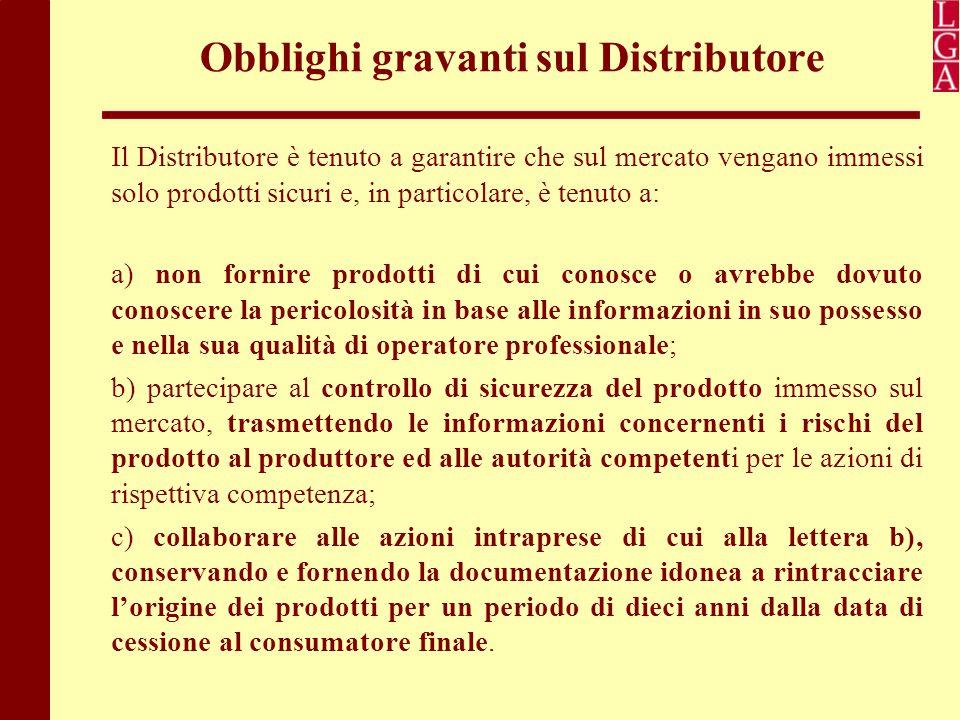 Obblighi gravanti sul Distributore Il Distributore è tenuto a garantire che sul mercato vengano immessi solo prodotti sicuri e, in particolare, è tenu