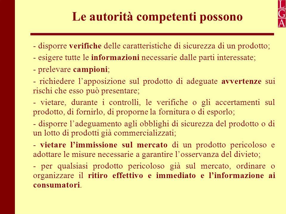 Le autorità competenti possono - disporre verifiche delle caratteristiche di sicurezza di un prodotto; - esigere tutte le informazioni necessarie dall