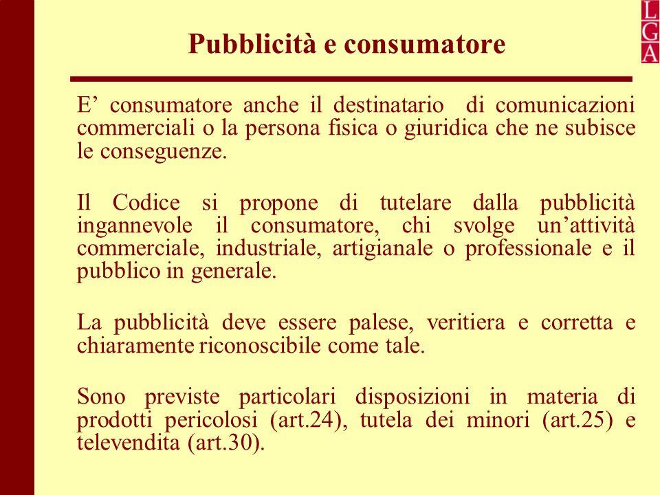 Pubblicità e consumatore E' consumatore anche il destinatario di comunicazioni commerciali o la persona fisica o giuridica che ne subisce le conseguen
