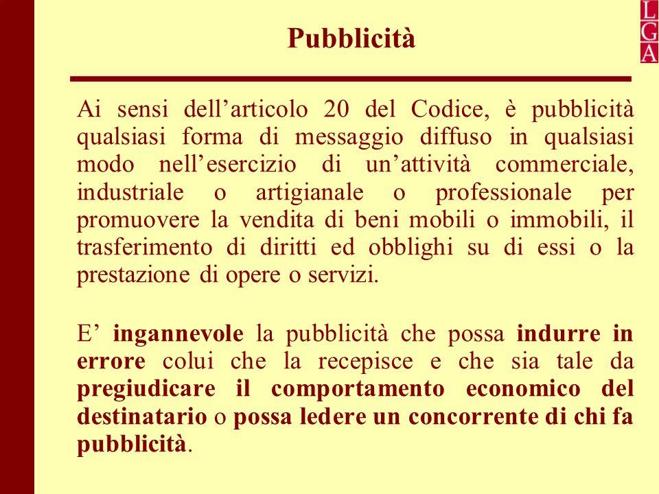 Pubblicità Ai sensi dell'articolo 20 del Codice, è pubblicità qualsiasi forma di messaggio diffuso in qualsiasi modo nell'esercizio di un'attività com