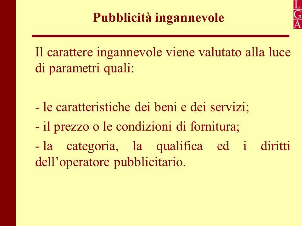 Pubblicità ingannevole Il carattere ingannevole viene valutato alla luce di parametri quali: - le caratteristiche dei beni e dei servizi; - il prezzo