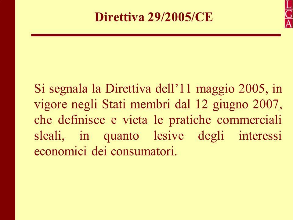 Direttiva 29/2005/CE Si segnala la Direttiva dell'11 maggio 2005, in vigore negli Stati membri dal 12 giugno 2007, che definisce e vieta le pratiche c