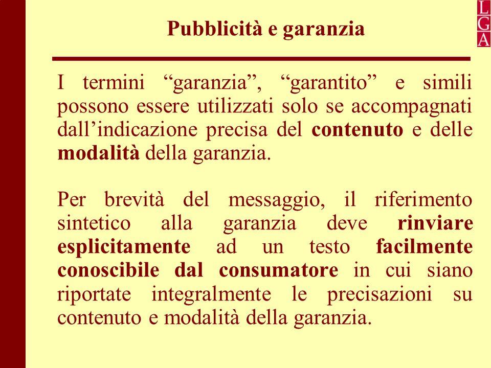 """Pubblicità e garanzia I termini """"garanzia"""", """"garantito"""" e simili possono essere utilizzati solo se accompagnati dall'indicazione precisa del contenuto"""