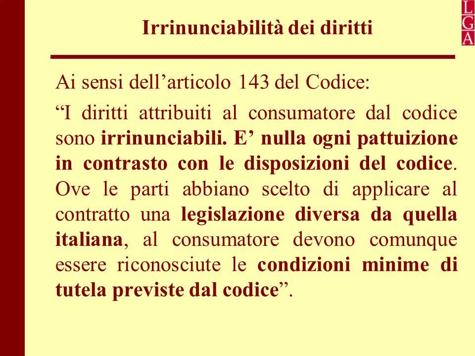 """Irrinunciabilità dei diritti Ai sensi dell'articolo 143 del Codice: """"I diritti attribuiti al consumatore dal codice sono irrinunciabili. E' nulla ogni"""