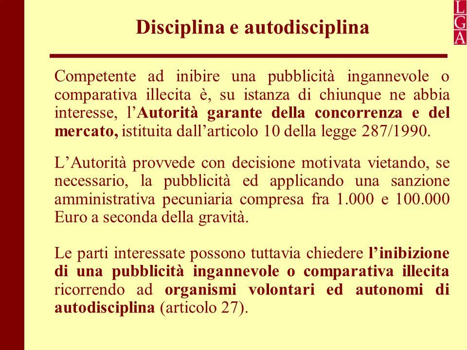 Disciplina e autodisciplina Competente ad inibire una pubblicità ingannevole o comparativa illecita è, su istanza di chiunque ne abbia interesse, l'Au