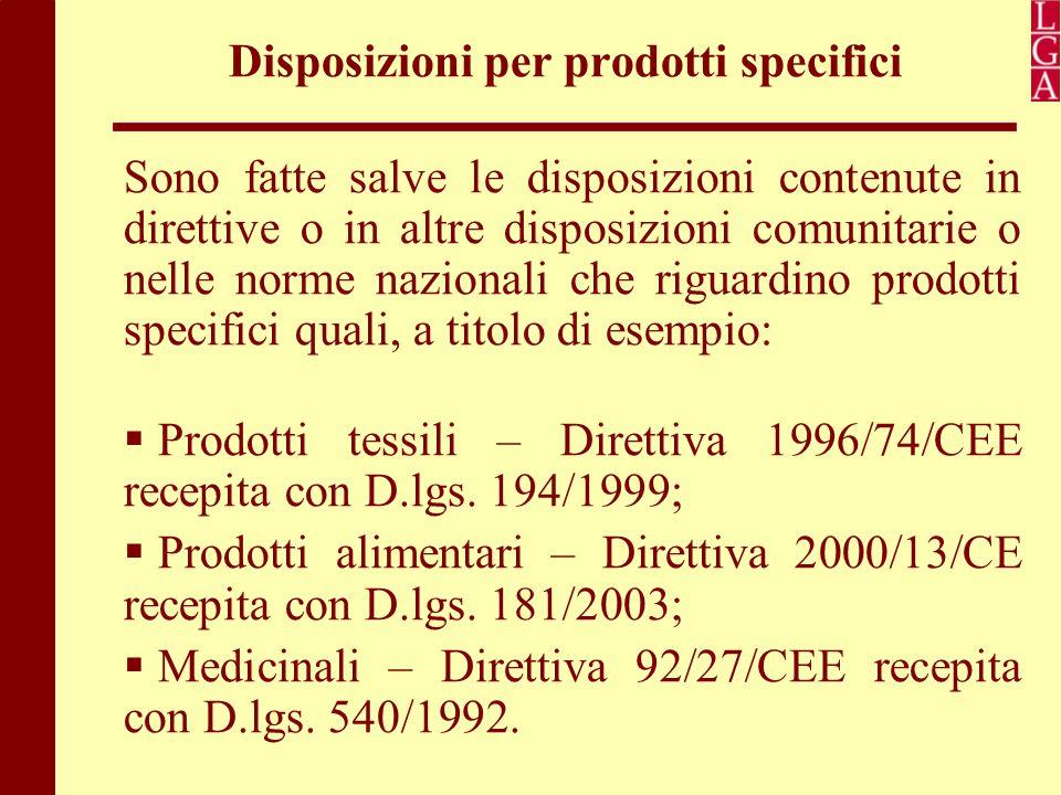 Disposizioni per prodotti specifici Sono fatte salve le disposizioni contenute in direttive o in altre disposizioni comunitarie o nelle norme nazional