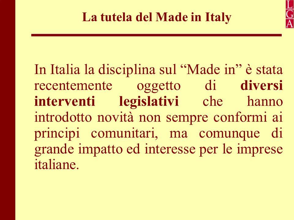 """La tutela del Made in Italy In Italia la disciplina sul """"Made in"""" è stata recentemente oggetto di diversi interventi legislativi che hanno introdotto"""