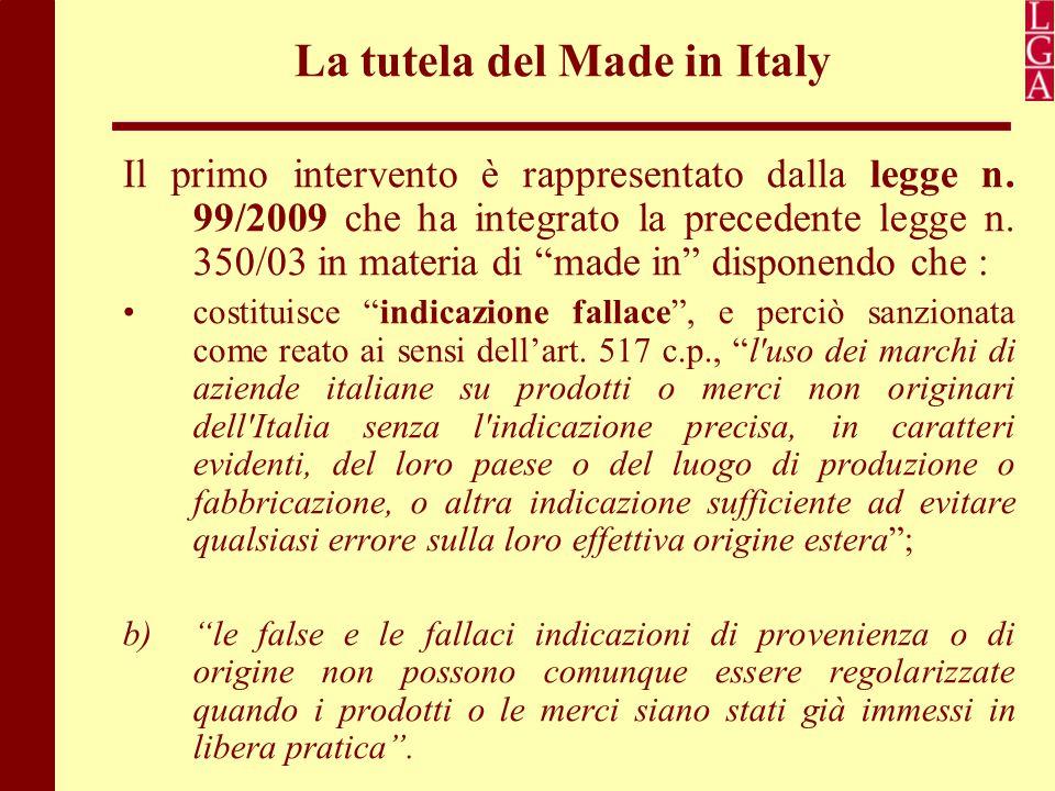 """La tutela del Made in Italy Il primo intervento è rappresentato dalla legge n. 99/2009 che ha integrato la precedente legge n. 350/03 in materia di """"m"""