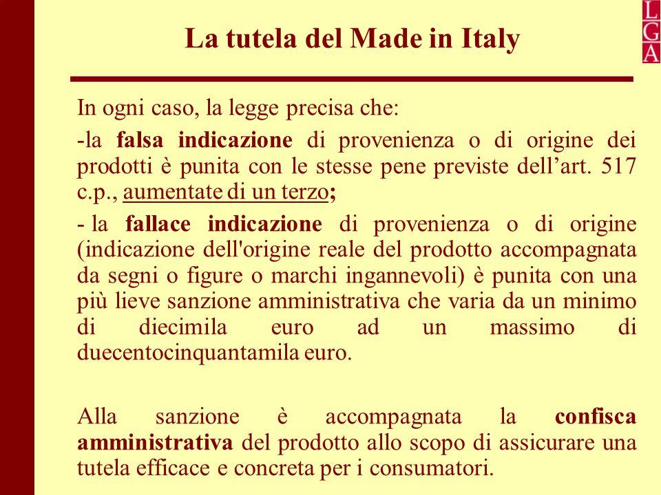 La tutela del Made in Italy In ogni caso, la legge precisa che: -la falsa indicazione di provenienza o di origine dei prodotti è punita con le stesse