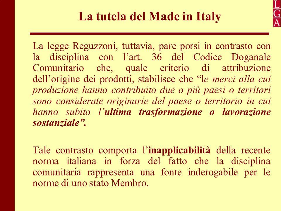 La tutela del Made in Italy La legge Reguzzoni, tuttavia, pare porsi in contrasto con la disciplina con l'art. 36 del Codice Doganale Comunitario che,