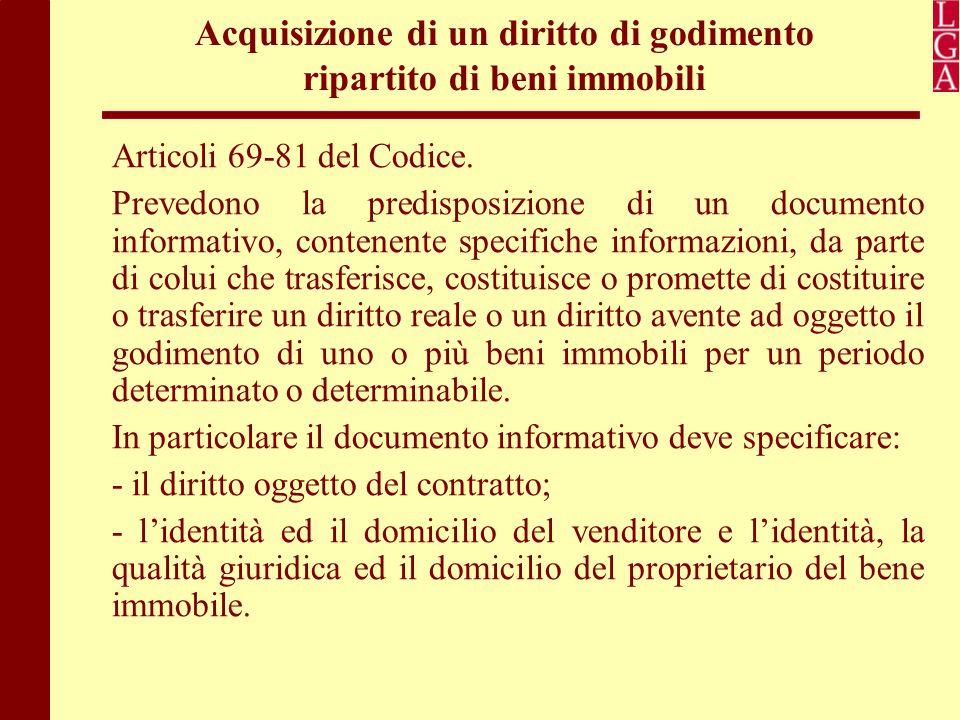 Acquisizione di un diritto di godimento ripartito di beni immobili Articoli 69-81 del Codice. Prevedono la predisposizione di un documento informativo