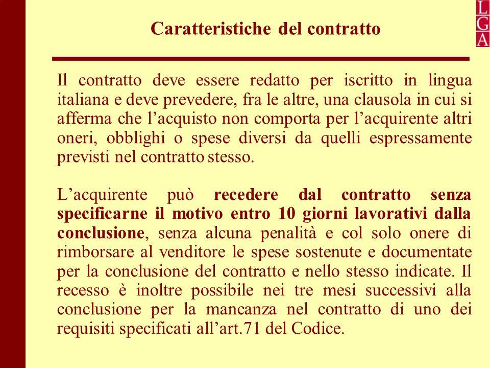 Caratteristiche del contratto Il contratto deve essere redatto per iscritto in lingua italiana e deve prevedere, fra le altre, una clausola in cui si