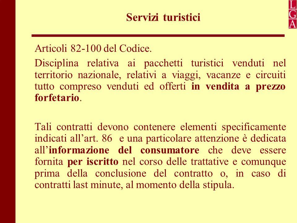 Servizi turistici Articoli 82-100 del Codice. Disciplina relativa ai pacchetti turistici venduti nel territorio nazionale, relativi a viaggi, vacanze