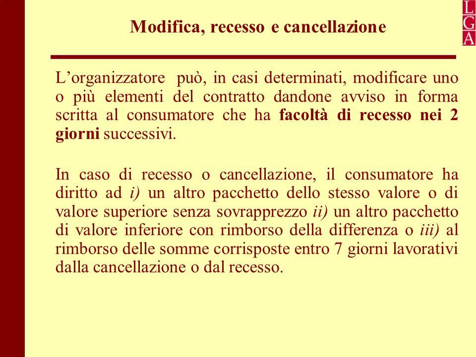 Modifica, recesso e cancellazione L'organizzatore può, in casi determinati, modificare uno o più elementi del contratto dandone avviso in forma scritt