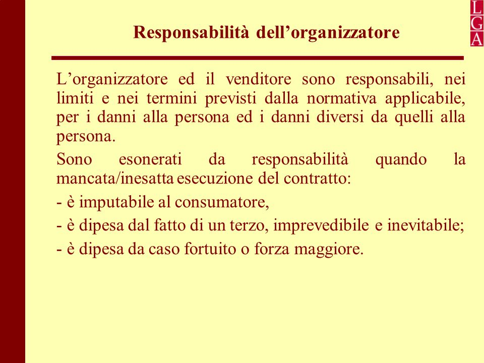 Responsabilità dell'organizzatore L'organizzatore ed il venditore sono responsabili, nei limiti e nei termini previsti dalla normativa applicabile, pe