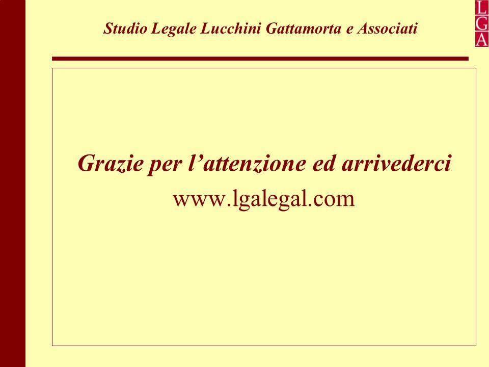 Studio Legale Lucchini Gattamorta e Associati Grazie per l'attenzione ed arrivederci www.lgalegal.com