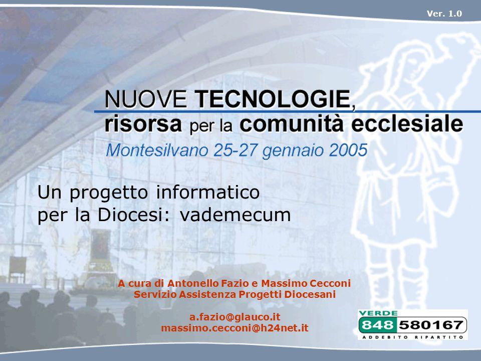 Un progetto informatico per la Diocesi: vademecum A cura di Antonello Fazio e Massimo Cecconi Servizio Assistenza Progetti Diocesani a.fazio@glauco.it