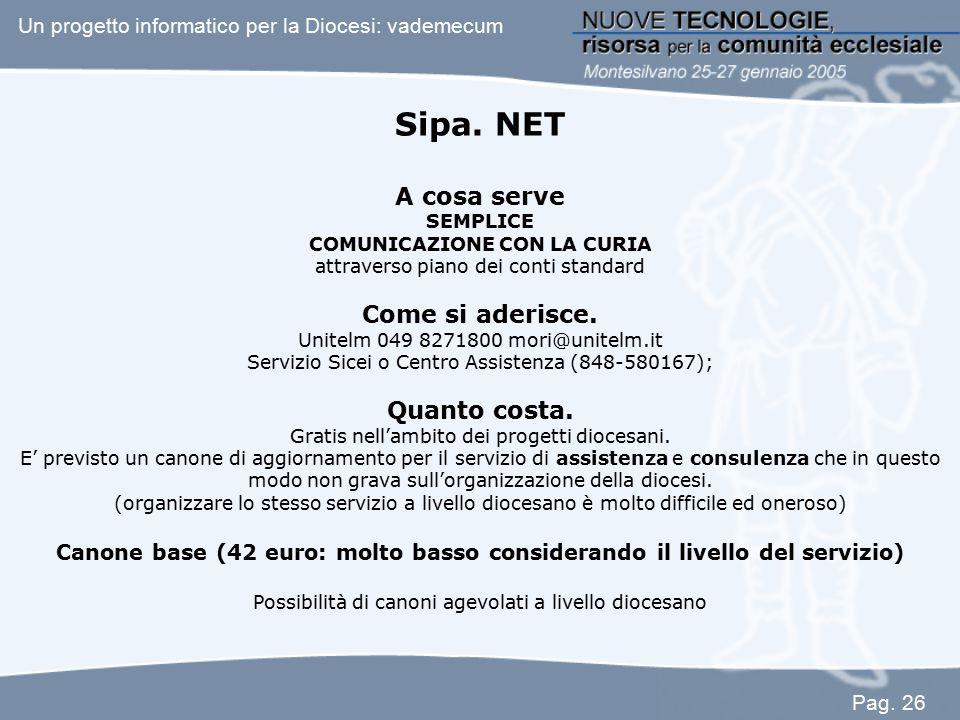 Sipa. NET A cosa serve SEMPLICE COMUNICAZIONE CON LA CURIA attraverso piano dei conti standard Come si aderisce. Unitelm 049 8271800 mori@unitelm.it S