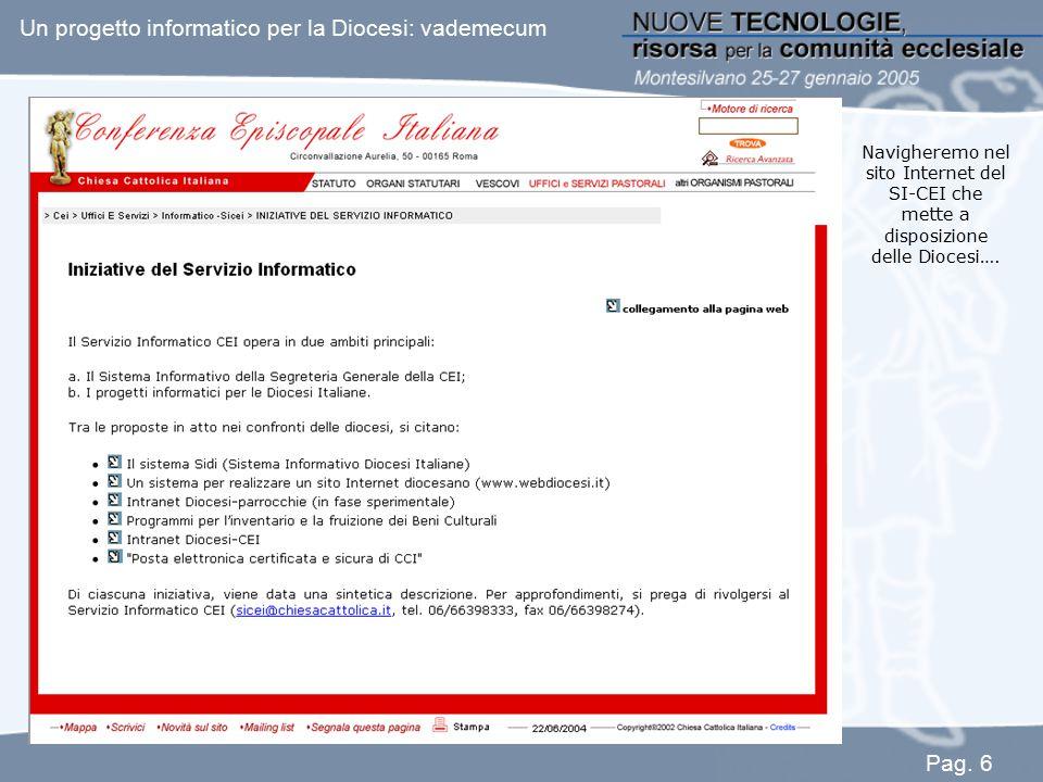 Navigheremo nel sito Internet del SI-CEI che mette a disposizione delle Diocesi…. Un progetto informatico per la Diocesi: vademecum Pag. 6