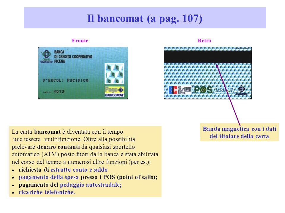 Il bancomat (a pag. 107) La carta bancomat è diventata con il tempo una tessera multifunzione.