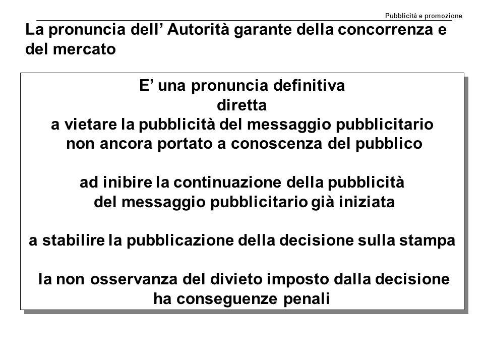 La pronuncia dell' Autorità garante della concorrenza e del mercato E' una pronuncia definitiva diretta a vietare la pubblicità del messaggio pubblici